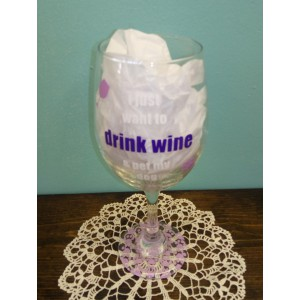 I Just Want Drink Wine & Pet My Dog Wine Glass