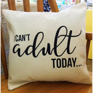 I can't adult today throw pillow cover 14 x 14